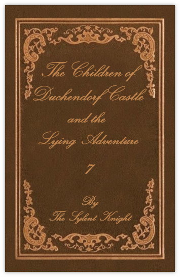 The Children of Duchendorf Caslte Volume 7, The Lying Adventure by The Sylent Knight