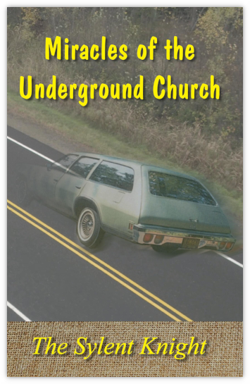 Miracles of the Underground Church by The Sylent Knight