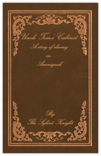 Uncle Tom's Cabinet: Slavery in Ameriquah by The Sylent Knight